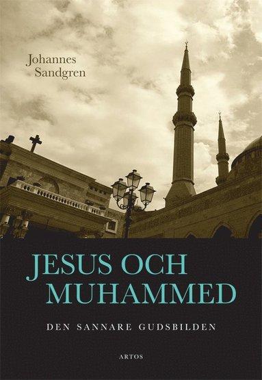 bokomslag Jesus och Muhammed : Den sannare gudsbilden