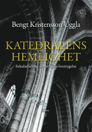 bokomslag Katedralens hemlighet : sekularisering och religiös övertygelse