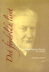 bokomslag Det fördolda livet : mystikern Hjalmar Ekström (1885-1962) - liv och lära