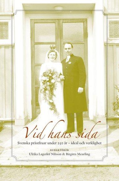 bokomslag Vid hans sida : svenska prästfruar under 250 år - ideal och verklighet