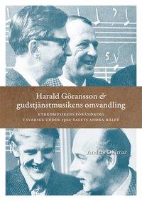 bokomslag Harald Göransson & gudstjänstmusikens omvandling : kyrkomusikens förändring