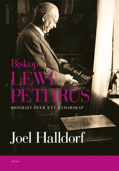 Biskop Lewi Pethrus : biografi över ett ledarskap - religion och mångfald i det svenska folkhemmet 1