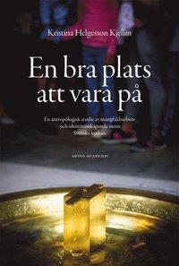 bokomslag En bra plats att vara på : en antropologisk studie av mångfaldsarbete och identitetsskapande inom Svenska kyrkan