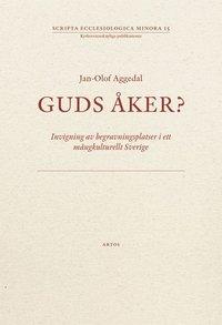 bokomslag Guds åker? : invigning av begravningsplatser i ett mångkulturellt Sverige