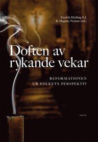 bokomslag Doften av rykande vekar : reformationen ur folkets perspektiv