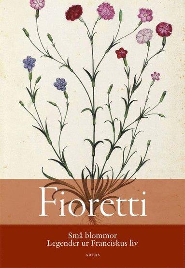 bokomslag Fioretti : små blommor - Legender ur Franciskus liv