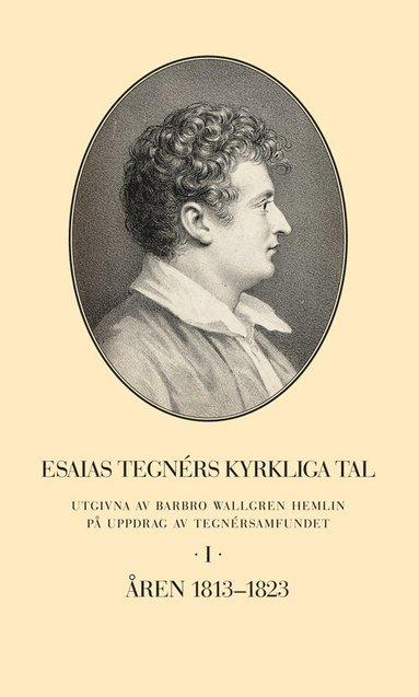 bokomslag Esaias Tegnérs kyrkliga tal. Del I, Åren 1813-1823