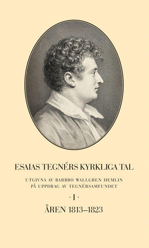 Esaias Tegnérs kyrkliga tal. Del I, Åren 1813-1823 1