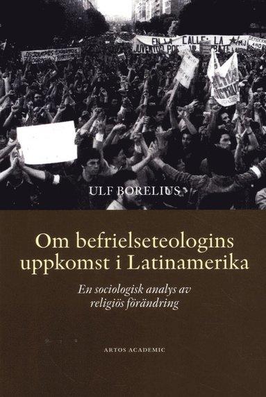 bokomslag Om befrielseteologins uppkomst i Latinamerika : en sociologisk analys av religiös förändring