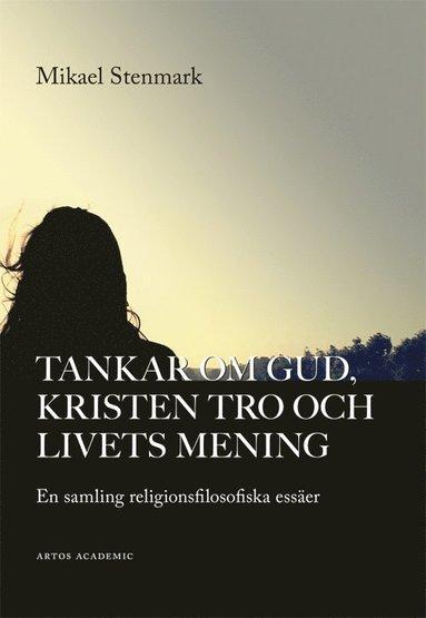 bokomslag Tankar om Gud, kristen tro och livets mening : en samling religionsfilosofiska essäer