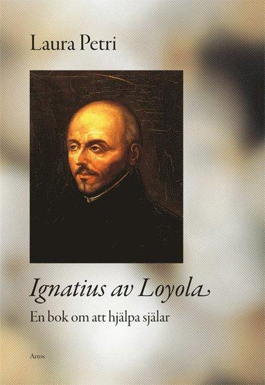 bokomslag Ignatius av Loyola : en bok om att hjälpa själar