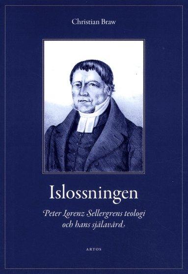 bokomslag Islossningen : Peter Lorenz Sellergrens teologi och hans själavård - En berättelse och ett mönster
