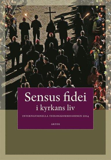 bokomslag Sensus fidei : i kyrkans liv i Internationella Teologikommissionen 2014