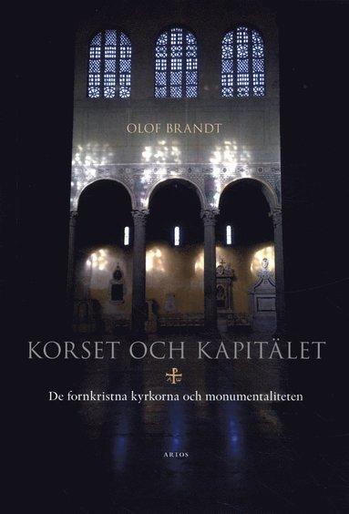bokomslag Korset och kapitälet : de fornkristna kyrkorna och monumentaliteten