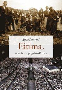 bokomslag Fátima : 100 år av pilgrimsfärder