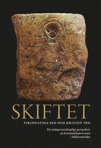 bokomslag Skiftet : vikingatida sed och kristen tro - Ett mångvetenskapligt perspektiv på kristnandeprocessen i Mälarområdet