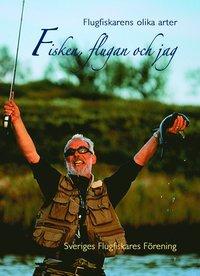 bokomslag Fisken, flugan och jag - Flugfiskarens olika arter