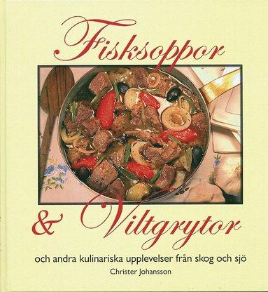 bokomslag Fisksoppor och Viltgrytor och andra kulinariska upplevelser från skog och s