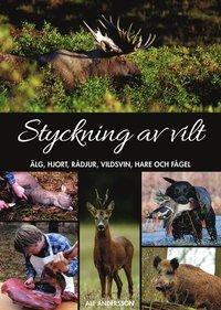bokomslag Styckning av vilt : älg, hjort, rådjur, vildsvin, hare och fågel