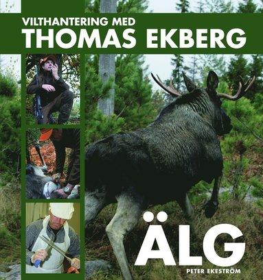 bokomslag Vilthantering med Thomas Ekberg : älg
