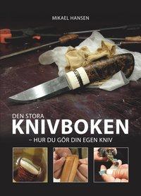 bokomslag Den stora knivboken : hur du gör din egen kniv