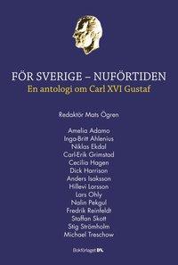 bokomslag För Sverige - Nuförtiden : en antologi om Carl XVI Gustaf
