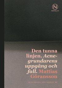 bokomslag Den tunna linjen : Acnegrundarens uppgång och fall