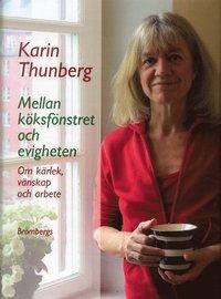 bokomslag Mellan köksfönstret och evigheten : om kärlek, vänskap och arbete