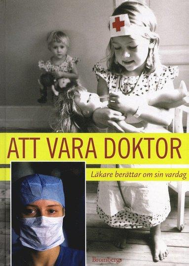 bokomslag Att vara doktor : läkare berättar om sin vardag