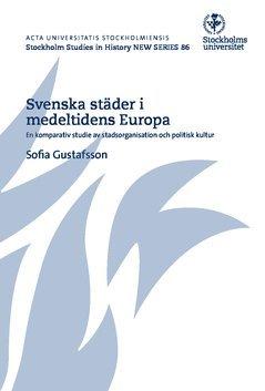 bokomslag Svenska städer i medeltidens Europa : en komparativ studie av stadsorganisation och politisk kultur