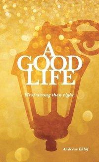 bokomslag A good life : first wrong then right