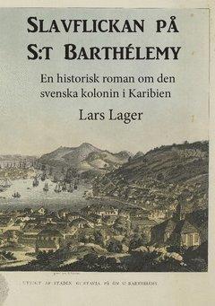 bokomslag Slavflickan på S:t Barthélemy : en historisk roman om den svenska kolonin i Karibien