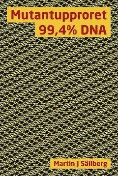 bokomslag Mutantupproret 99,4% DNA : helvetet på jorden finns (officiellt) till för att inte skada dig