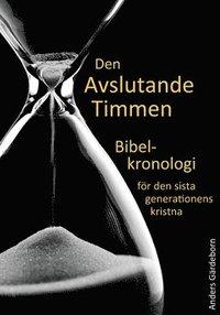 bokomslag Den avslutande timmen : bibelkronologi för den sista generationens kristna