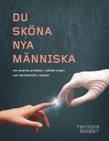 bokomslag Du sköna nya människa - om smarta proteser, odlade organ och kärleksfulla r