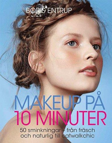 bokomslag Makeup på 10 minuter : 50 sminkningar - från fräsch och naturlig till catwa
