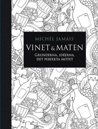 bokomslag Vinet & maten : grunderna, idéerna, det perfekta mötet
