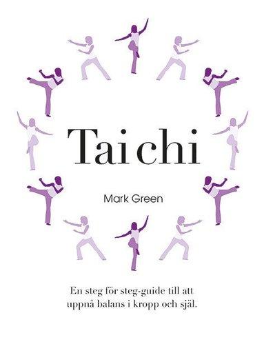 bokomslag Tai Chi : En steg för steg-guide till att uppnå balans i kropp och själ