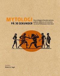 bokomslag Mytologi på 30 sekunder : den viktigaste klassiska myterna, gudarna, hjältarna och monstren, var och en förklarad på en halv minut