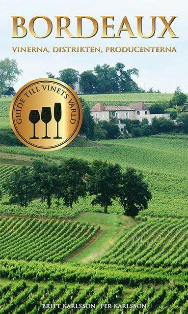 bokomslag Bordeaux : vinerna, distrikten, producenterna