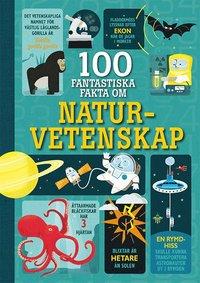 bokomslag 100 fantastiska fakta om naturvetenskap