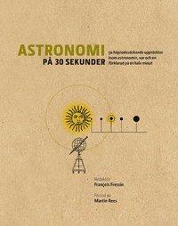 bokomslag Astronomi på 30 sekunder : de mest häpnadsväckande upptäckterna inom astronomin, var och en förklarad på en halv minut