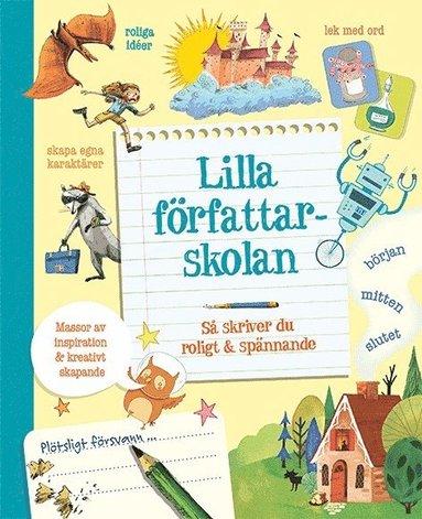 bokomslag Lilla författarskolan : så skriver du roligt & spännande