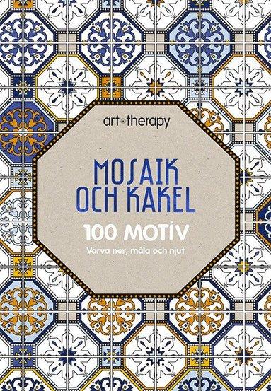 bokomslag Mosaik och kakel : 100 motiv - varva ner, måla och njut