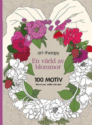 bokomslag En värld av blommor : 100 motiv - varva ner, måla och njut
