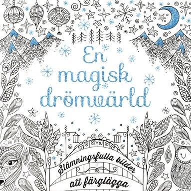 bokomslag En magisk drömvärld: Stämningsfulla bilder att färglägga