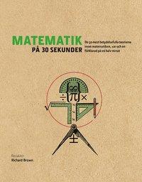 bokomslag Matematik på 30 sekunder : de 50 mest betydelsefulla teorierna inom matematiken var och en förklarad på en halv minut