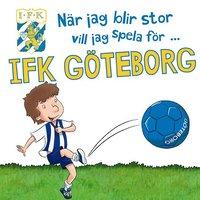 bokomslag När jag blir stor vill jag spela för IFK Göteborg