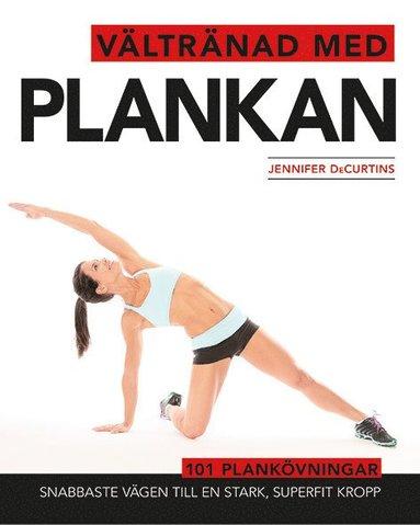 bokomslag Vältränad med plankan : snabbaste vägen till en stark, superfit kropp