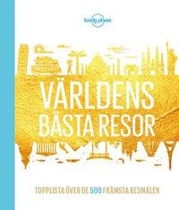 bokomslag Världens bästa resor : topplista över de 500 främsta sevärdheterna